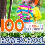 100 Fun-Filled-HOMESCHOOL-Field-Trips