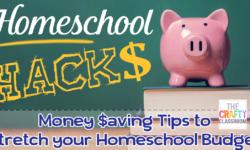 Homeschool Hacks: Money Saving Tips to Stretch Your Budget
