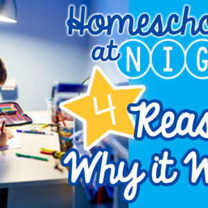 Homeschooling at Night: Why it Works
