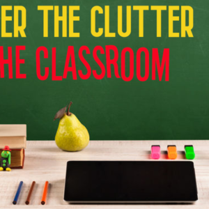 How to Conquer the Clutter in the Classroom